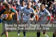 How to watch Rugby World Cup Sevens live online for free (San Francisco 2018)