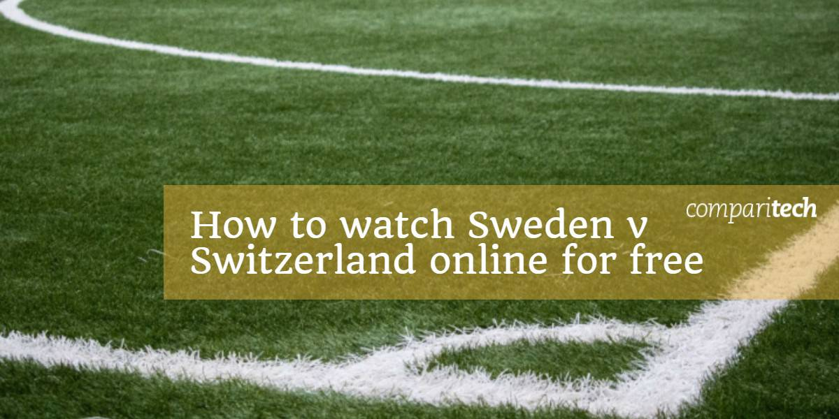 How to watch Sweden v Switzerland online for free