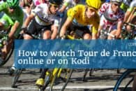 How to watch Tour de France 2018 online or on Kodi