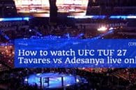 How to watch UFC TUF 27: Tavares vs Adesanya live online from any country