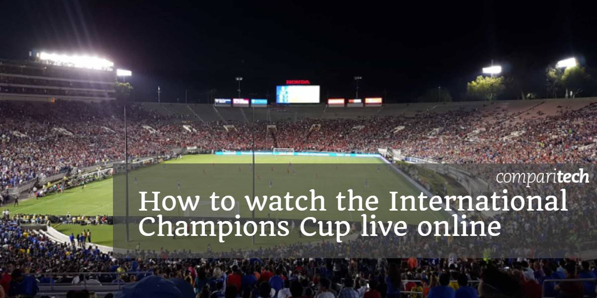 How to watch the International Champions Cup live online