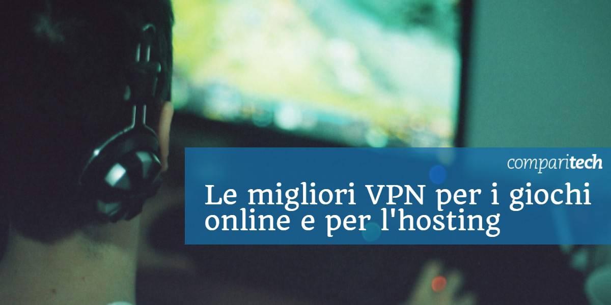 Le migliori VPN per i giochi online e per l'hosting
