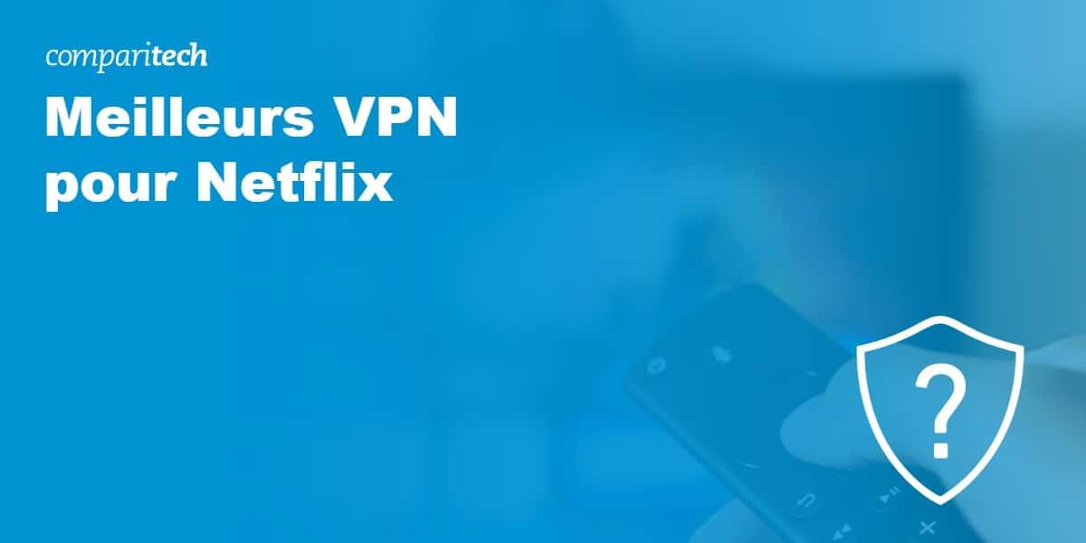 Meilleurs VPN pour Netflix