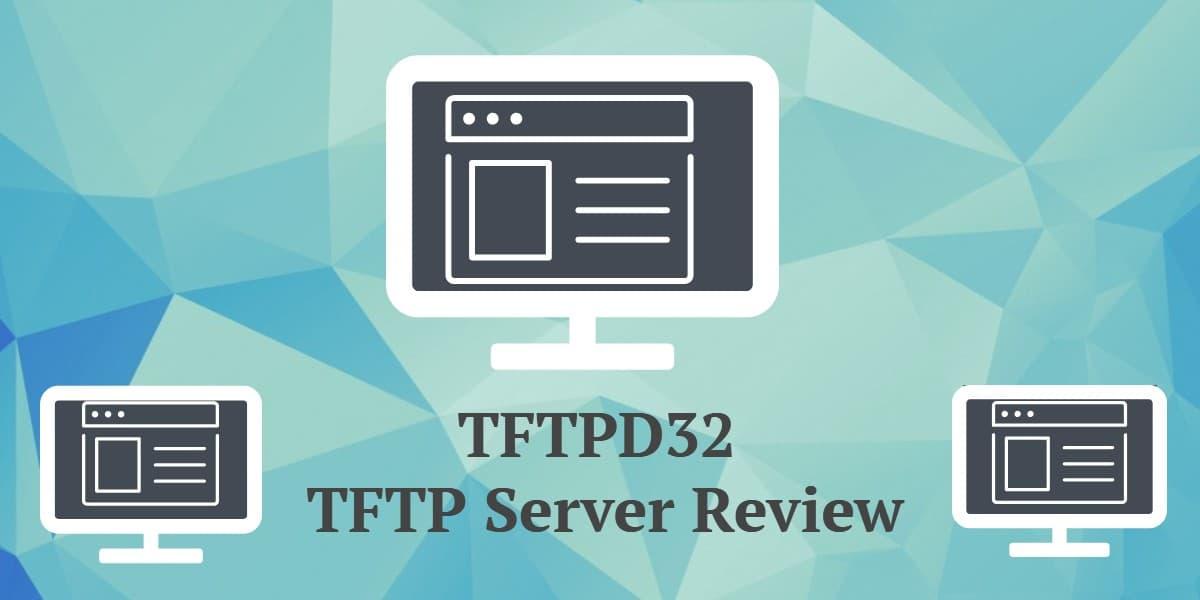 TFTPD32 Server Review (Trivial File Transfer Protocol)