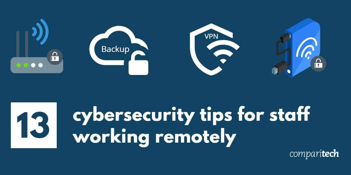 13 cybersecurity tips for staff working remotely