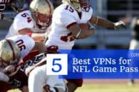 5 Best VPNs for NFL Game Pass so you can watch from anywhere