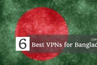 6 Best VPNs for Bangladesh in 2018 to access Facebook, WhatsApp, and more