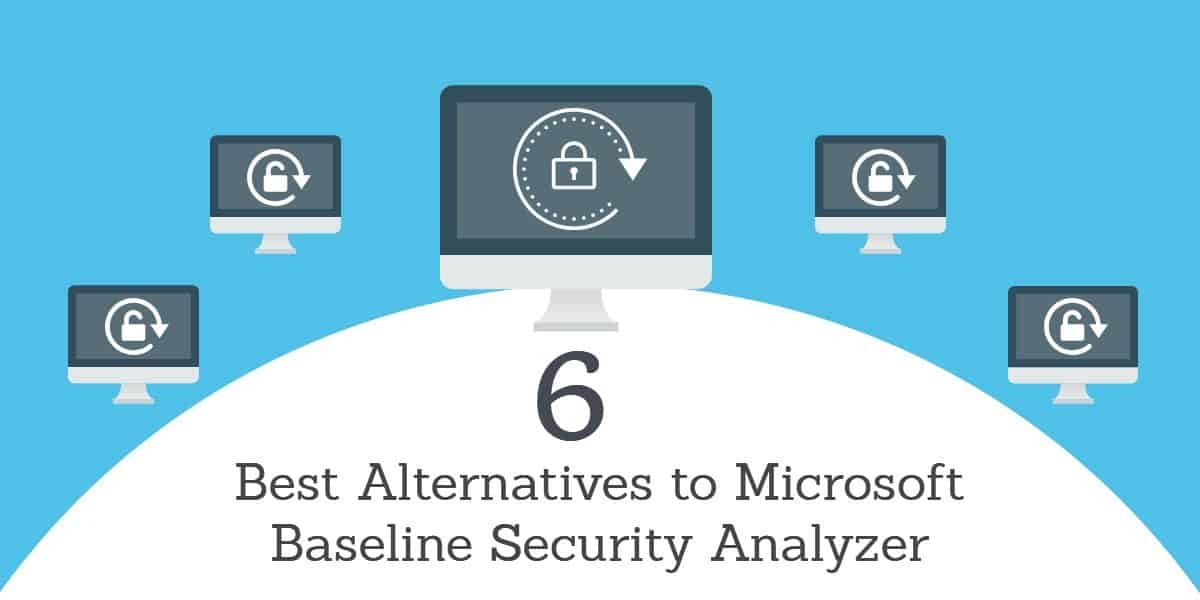 6 Best alternatives to Microsoft Baseline Security Analyzer