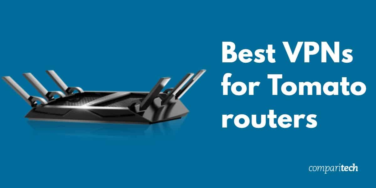 Best VPNs for Tomato routers