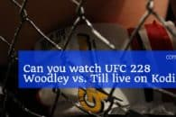 Can you watch UFC 228 Woodley vs. Till live on Kodi?