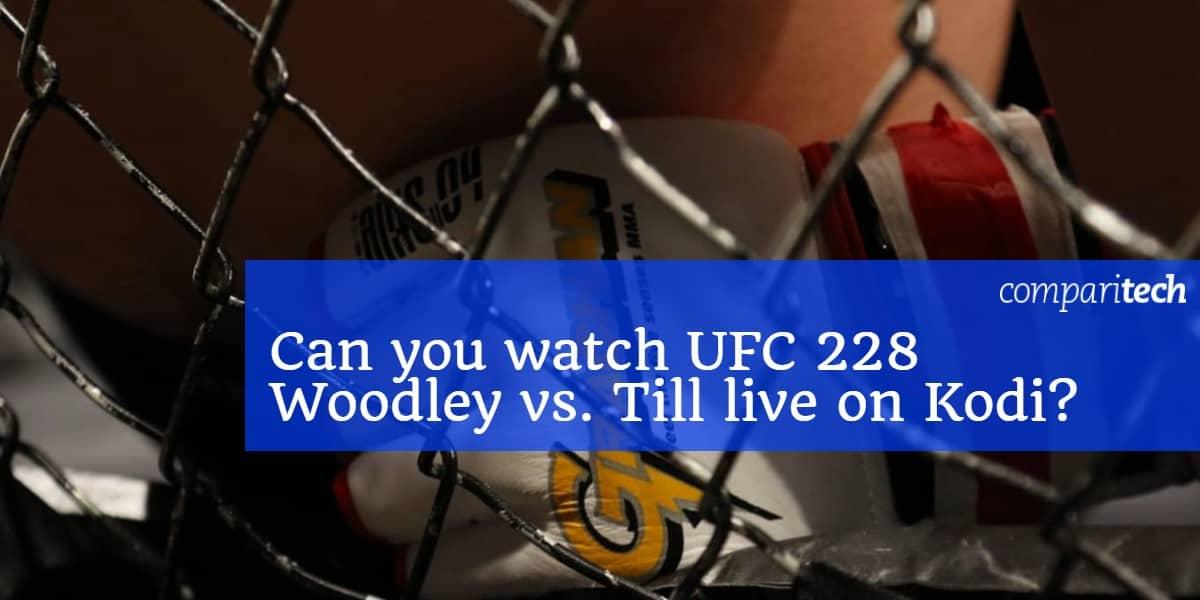 Can you watch UFC 228 Woodley vs. Till live on Kodi_