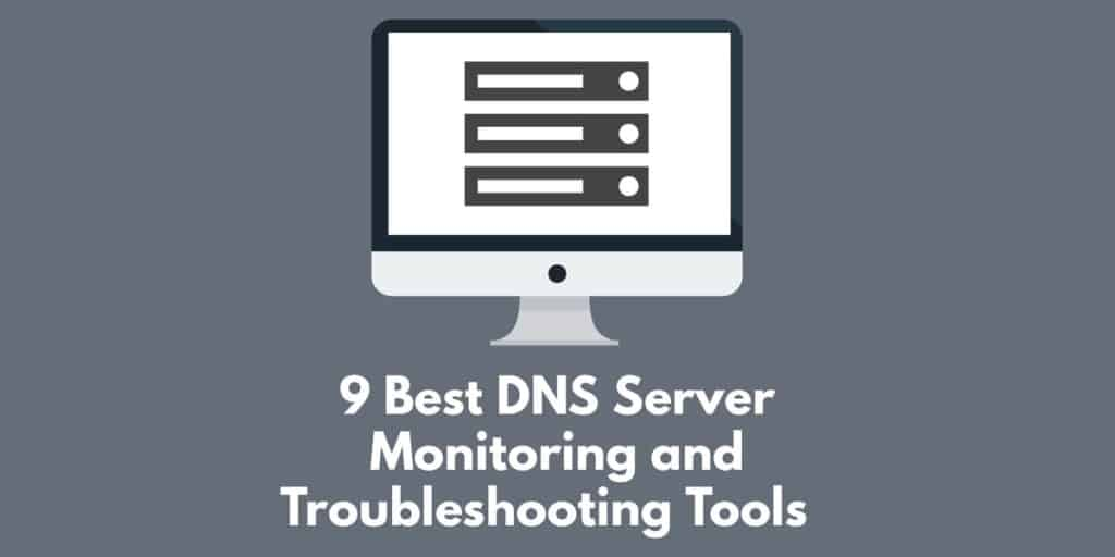 DNS monitoring and troubleshooting tools