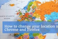 How to change your location in Chrome and Firefox (spoof your geo-location)