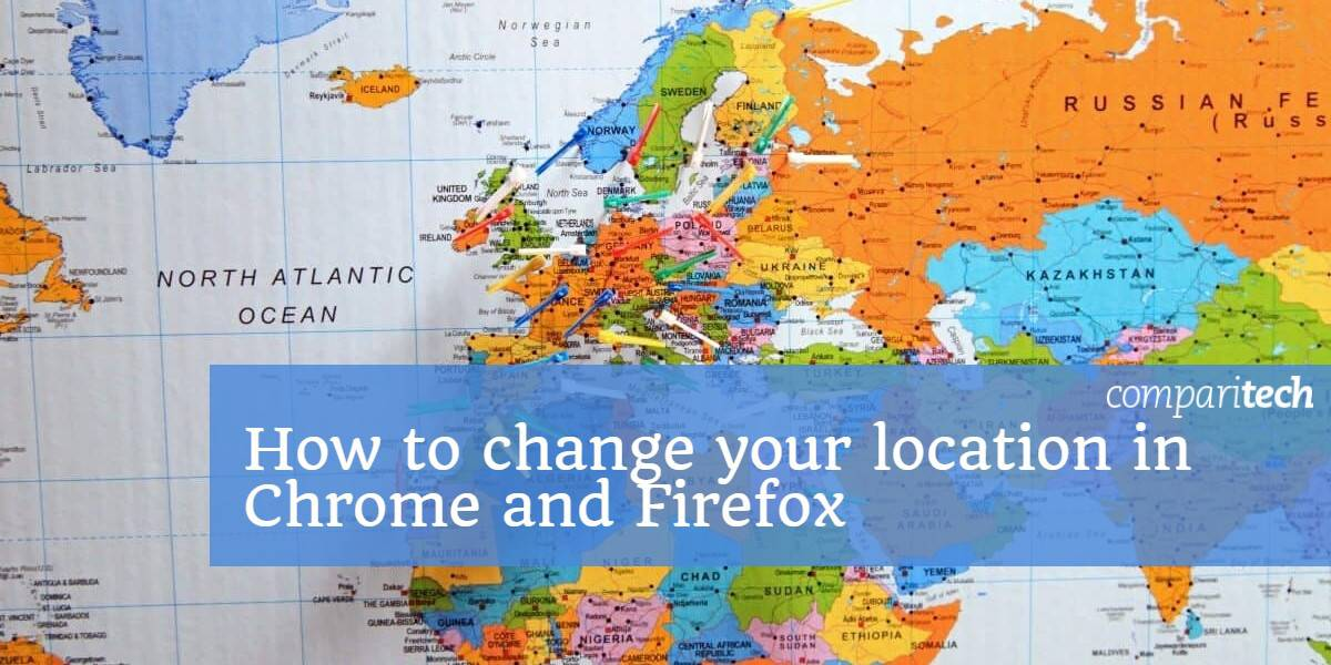 How to change your location in Chrome and Firefox