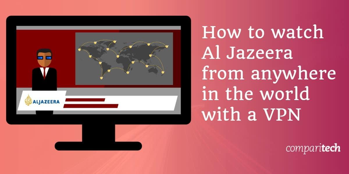watch Al Jazeera from anywhere