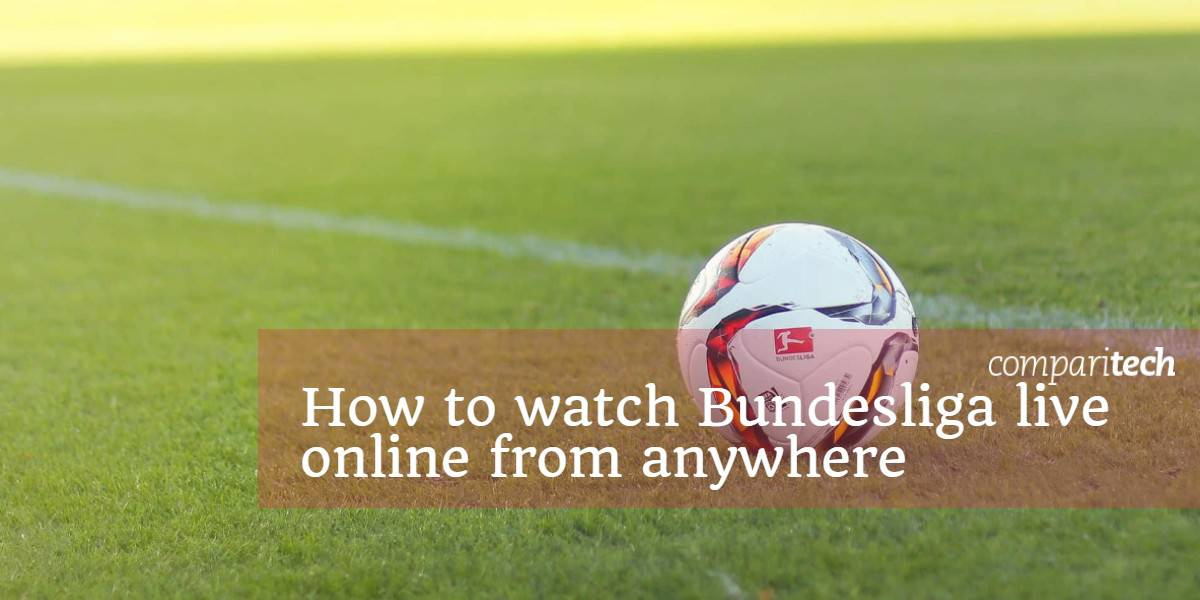 How to watch Bundesliga live online from anywhere
