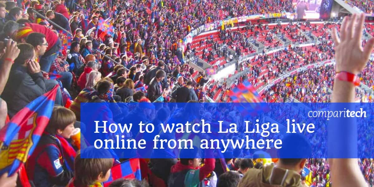 How to watch La Liga live online from anywhere