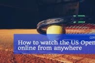How to watch US Open Tennis 2018 live online from anywhere