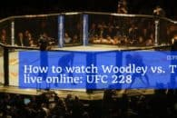 How to watch UFC 228 Woodley vs. Till live online