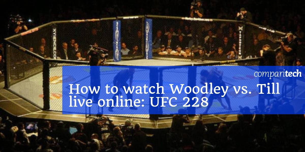 How to watch Woodley vs. Till live online_ UFC 228