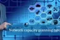 Network capacity planning tutorial