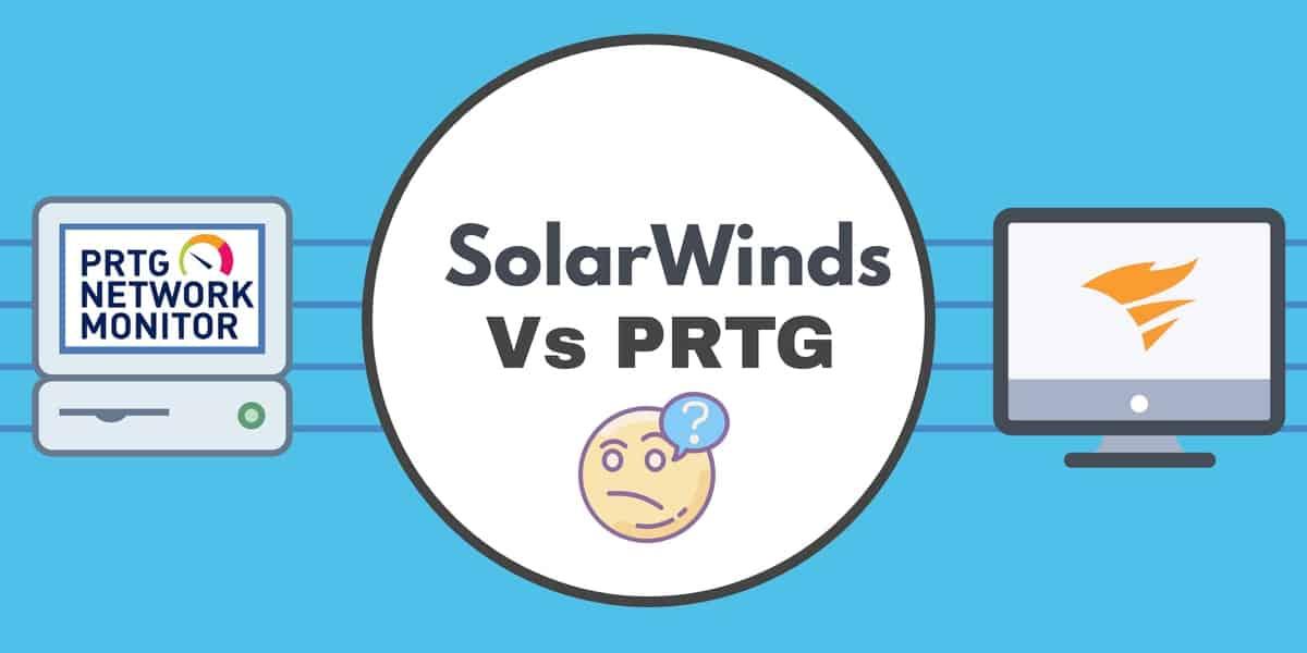 SolarWinds NPM vs Paessler PRTG: A Head to Head Comparison