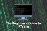 The Beginner's Guide to IP Tables