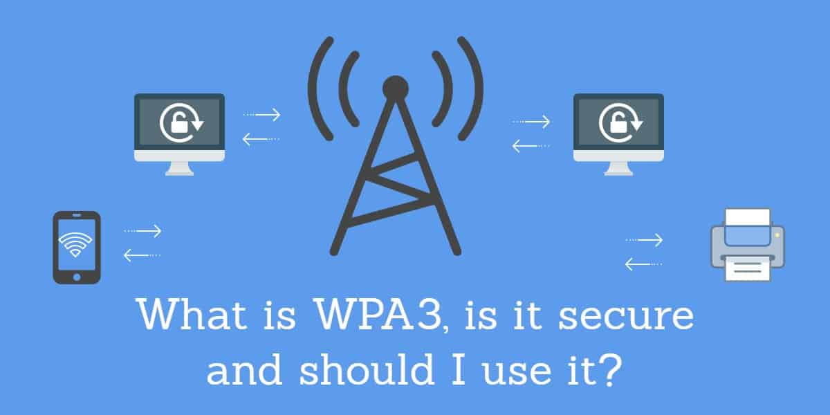 What is WPA3, is it secure and should I use it