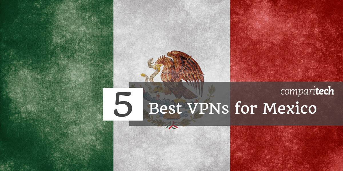 5 Best VPNs for Mexico