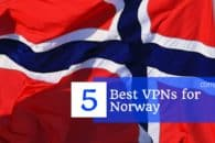 5 Best VPNs for Norway in 2018