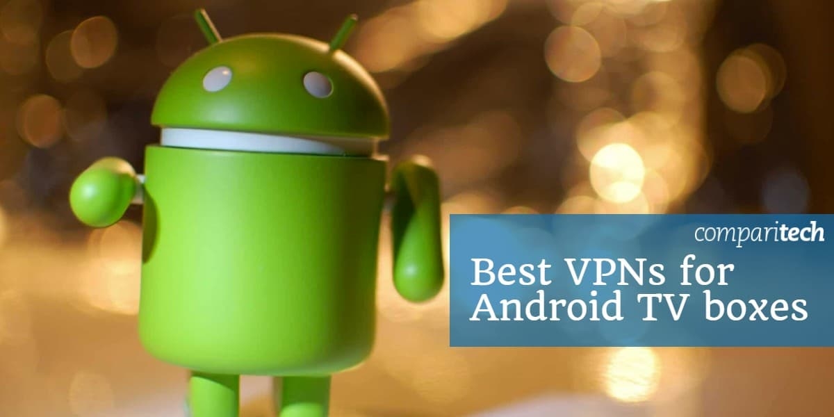 5 Best VPNs for Android TV Boxes in 2019 (for Fast, Private