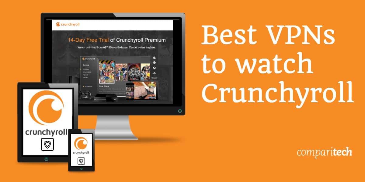 Best VPNs to watch Crunchyroll