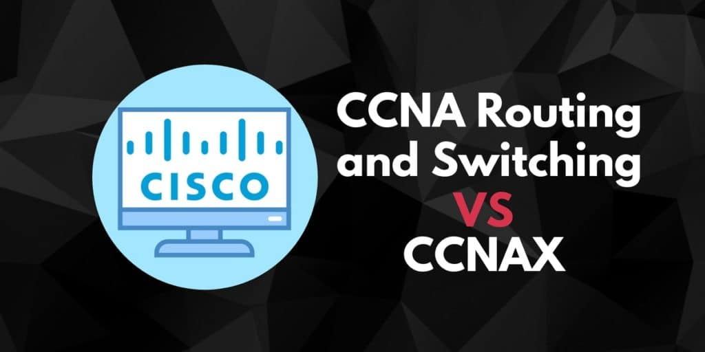 CCNA Routing and Switching vs CCNAX