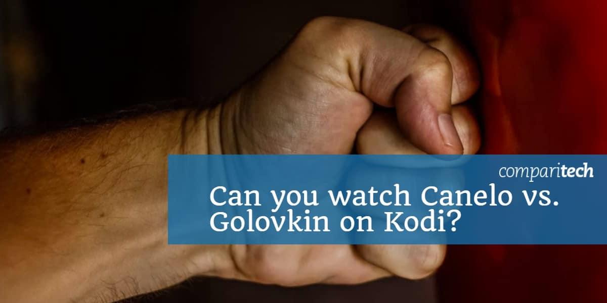 Can you watch Canelo vs. Golovkin (GGG) on Kodi_