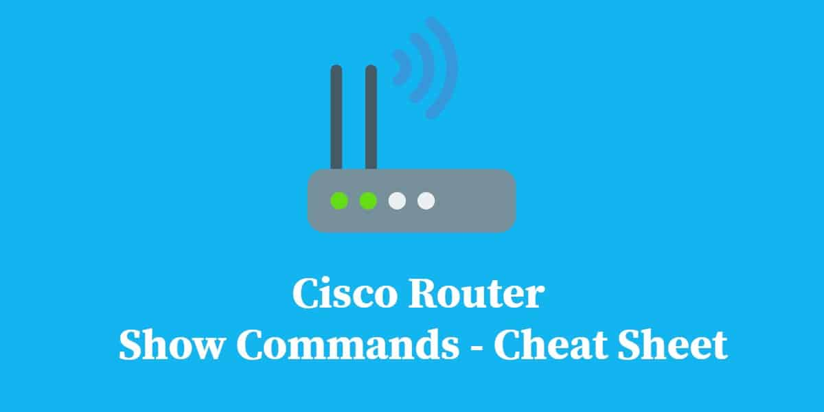 Cisco Router Show Commands Cheat Sheet | Comparitech