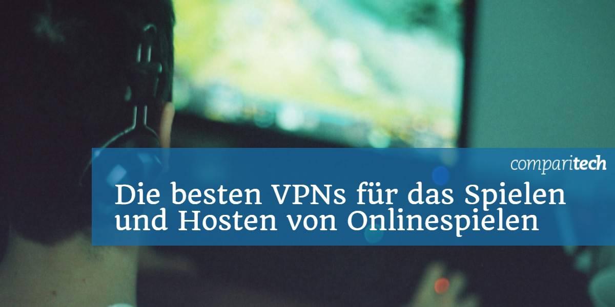 Die besten VPNs für das Spielen und Hosten von Onlinespielen