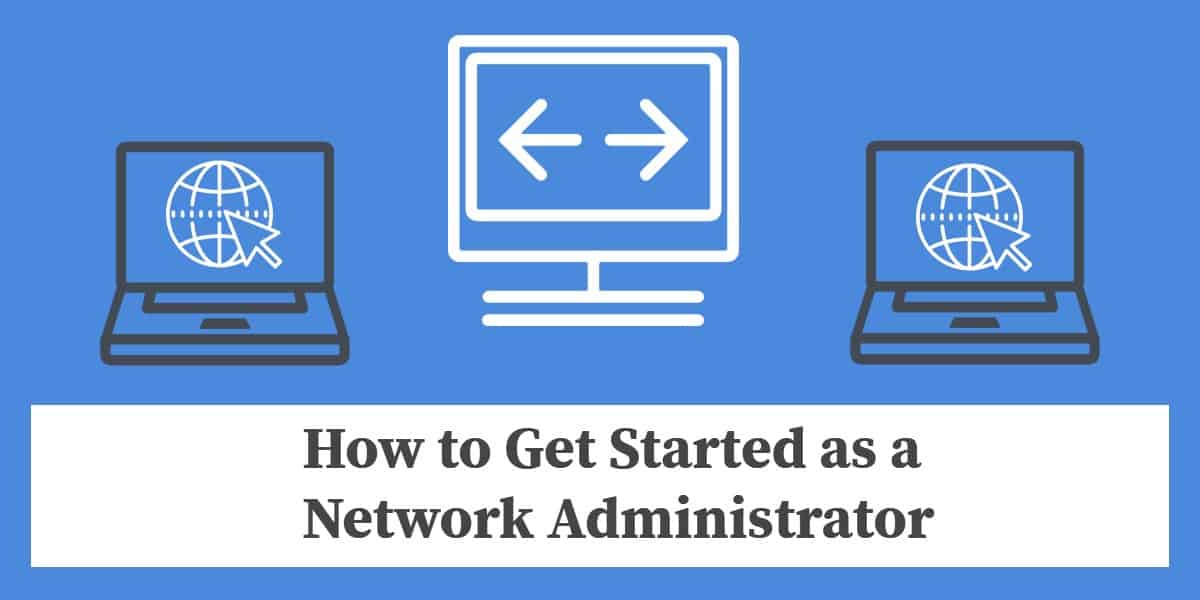 How to Get Started as a Network Administrator