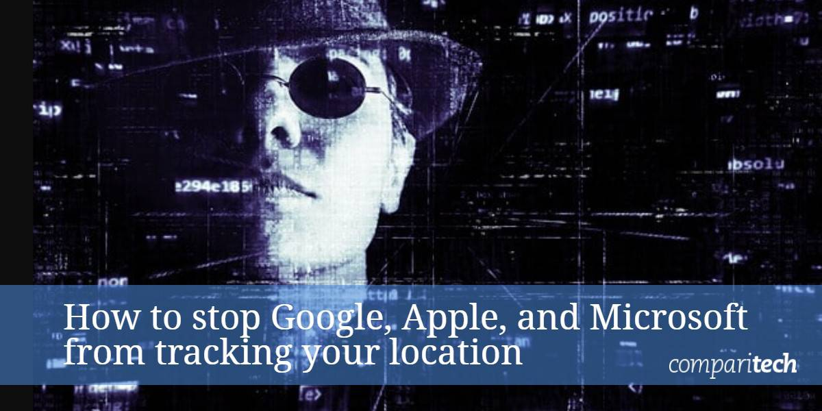 How to stop Google, Apple, and Microsoft from tracking your location
