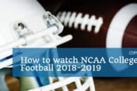 How to watch NCAA College Football 2018-2019 live online