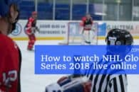 How to watch NHL Global Series 2018 live online from anywhere