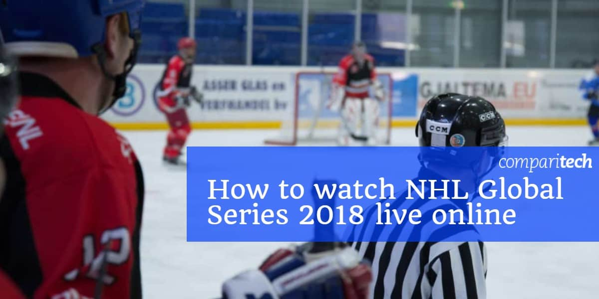 How to watch NHL Global Series 2018 live online