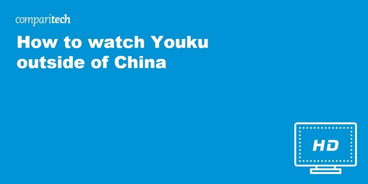 watch Youku outside of China