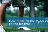 How to watch the Ryder Cup 2018 online abroad for free