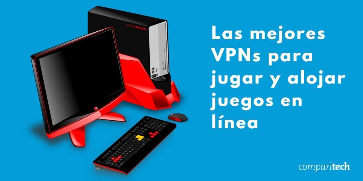 Las mejores VPNs para jugar y alojar juegos en línea