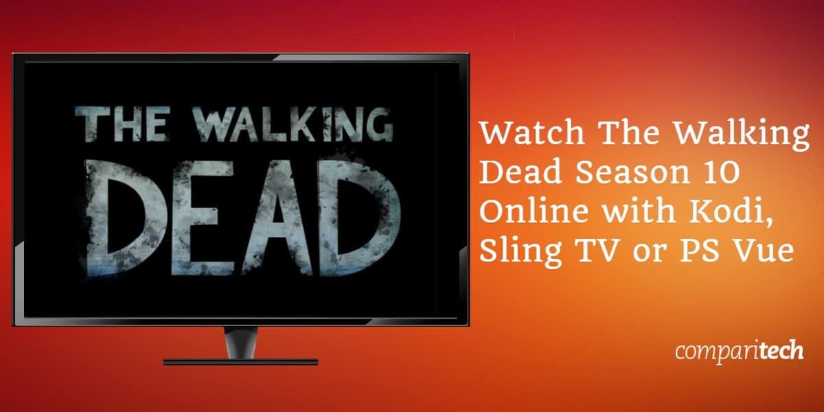 Watch The Walking Dead Season 10 Online with Kodi, Sling TV or PS Vue