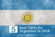 5 Best VPNs for Argentina in 2018