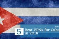 5 Best VPNs for Cuba in 2018