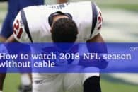 How to watch 2018 NFL season without cable: Free and paid options