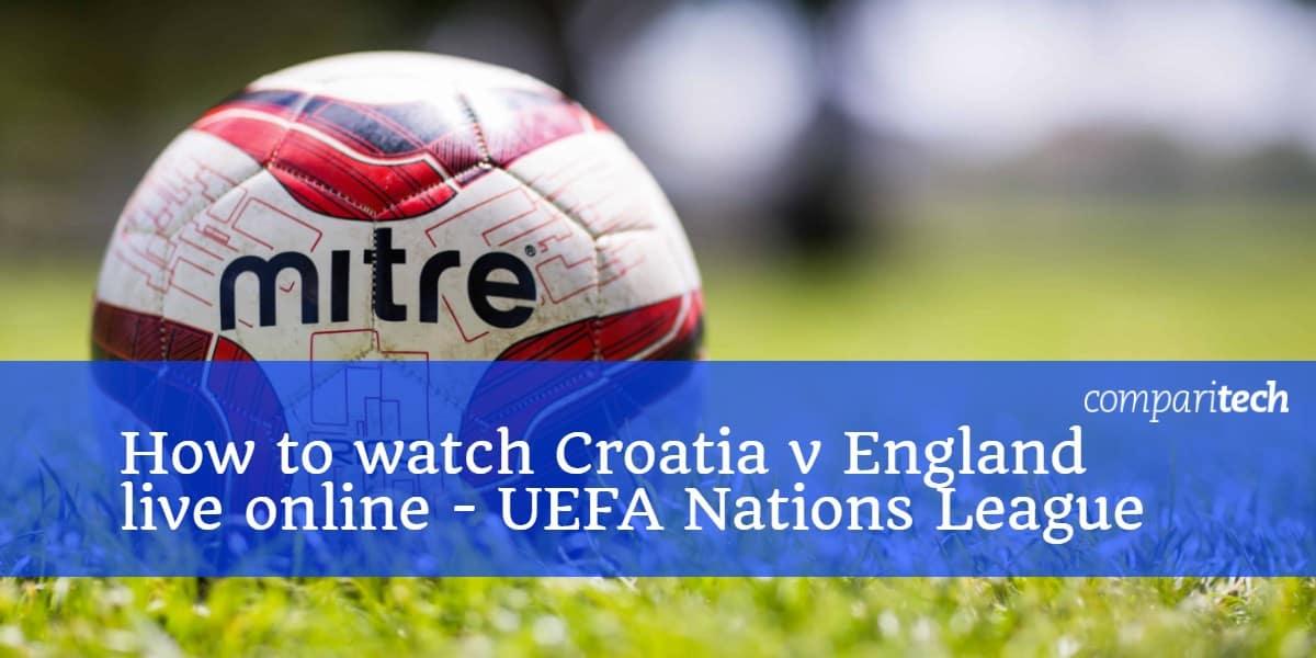 How to watch Croatia v England online UEFA Nations League