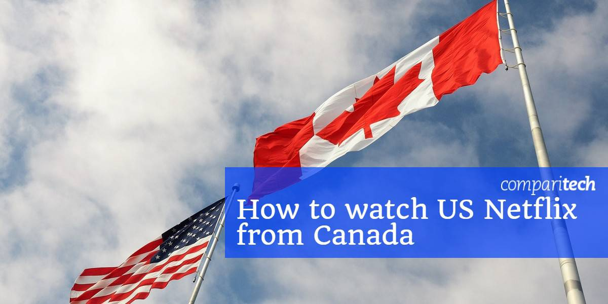 How to watch US netflix from canada